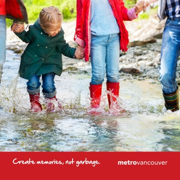 Create memories, not garbage. Concept and creative courtesy of Metro Vancouver.